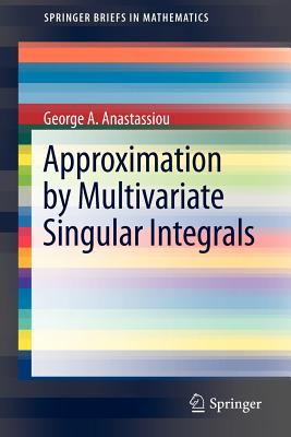 Approximation by Multivariate Singular Integrals By Anastassiou, George A.