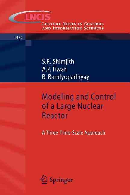 Modeling and Control of a Large Nuclear Reactor By Shimjith, S. R./ Tiwari, A. P./ Bandyopadhyay, B.
